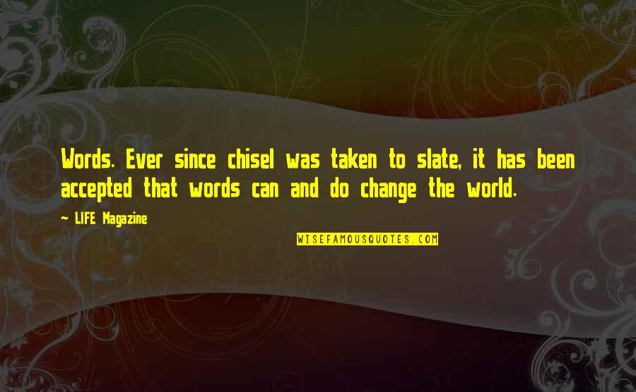 Famous Chaotic Quotes By LIFE Magazine: Words. Ever since chisel was taken to slate,