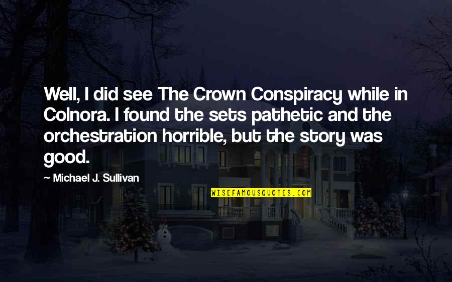 Famous Chaotic Quotes By Michael J. Sullivan: Well, I did see The Crown Conspiracy while