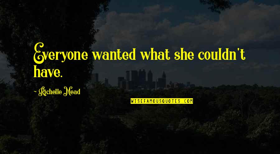 Famous Chaotic Quotes By Richelle Mead: Everyone wanted what she couldn't have.