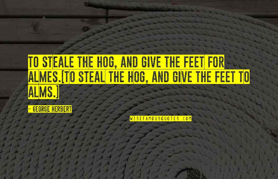 Famous Colombia Quotes By George Herbert: To steale the Hog, and give the feet