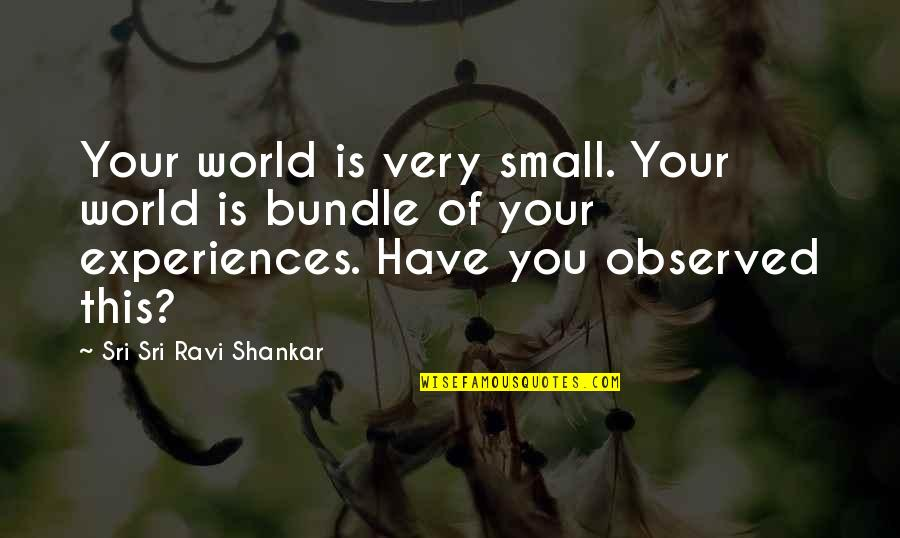 Famous Counter Terrorism Quotes By Sri Sri Ravi Shankar: Your world is very small. Your world is