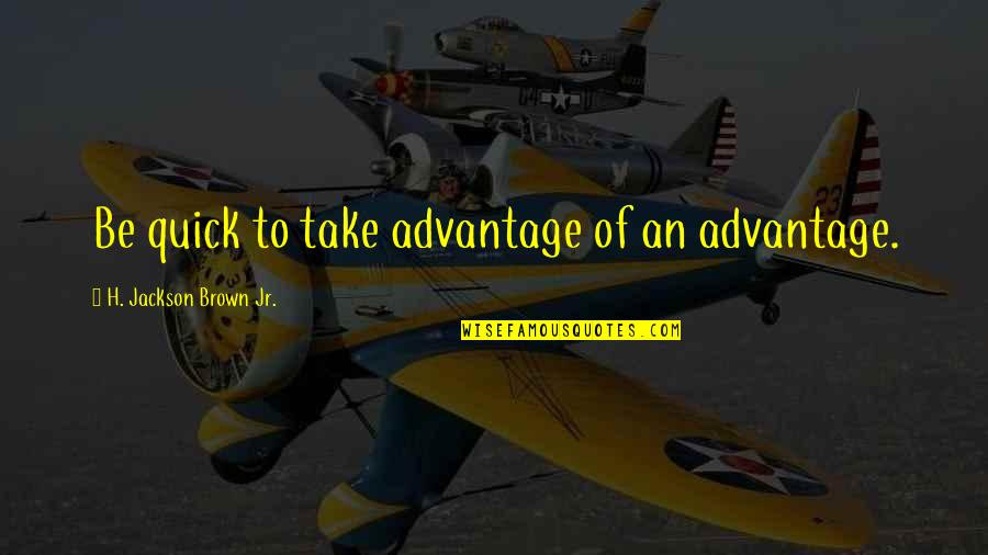 Famous Cristina Yang Quotes By H. Jackson Brown Jr.: Be quick to take advantage of an advantage.