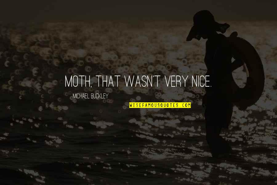 Famous Cristina Yang Quotes By Michael Buckley: Moth, that wasn't very nice.