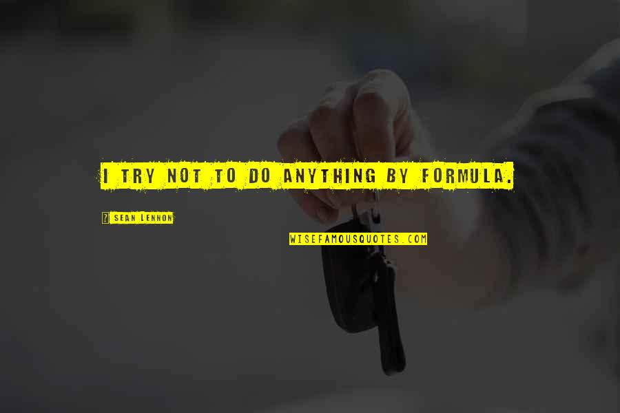 Famous Cristina Yang Quotes By Sean Lennon: I try not to do anything by formula.