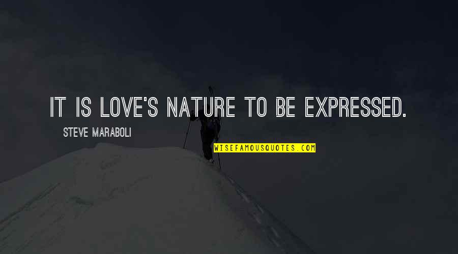 Famous Cristina Yang Quotes By Steve Maraboli: It is love's nature to be expressed.