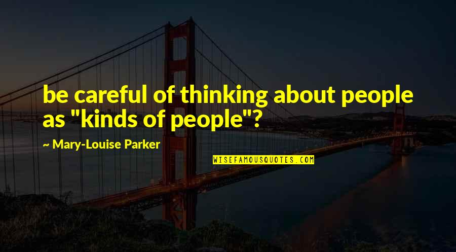 """Famous Dancing Quotes By Mary-Louise Parker: be careful of thinking about people as """"kinds"""