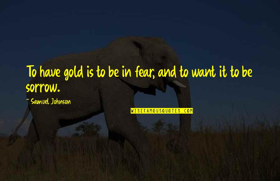 Famous Dancing Quotes By Samuel Johnson: To have gold is to be in fear,