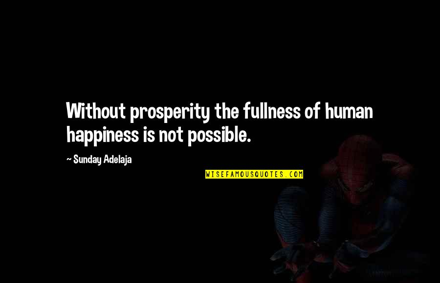Famous Dancing Quotes By Sunday Adelaja: Without prosperity the fullness of human happiness is