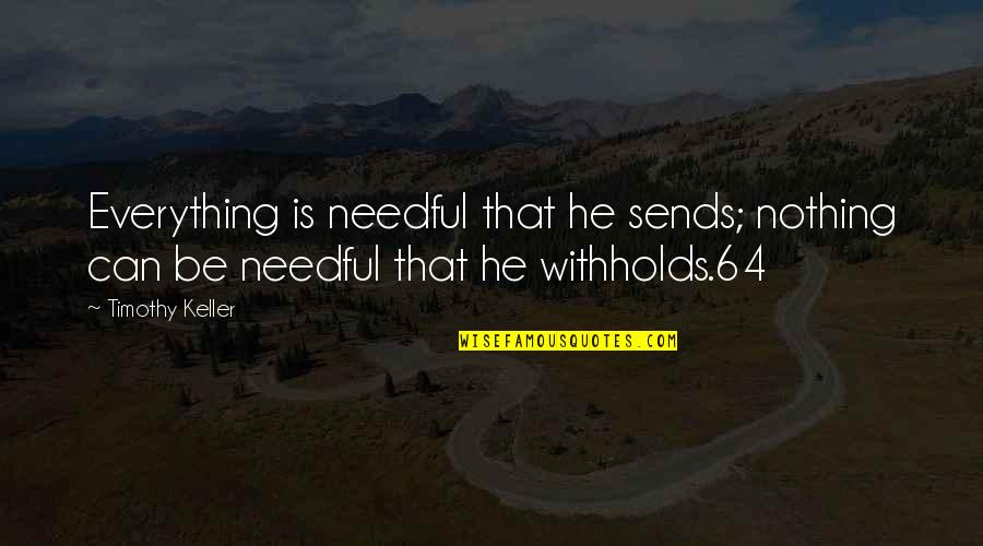 Famous Dancing Quotes By Timothy Keller: Everything is needful that he sends; nothing can