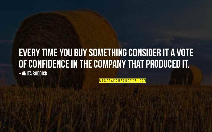 Famous Darryl Sutter Quotes By Anita Roddick: Every time you buy something consider it a