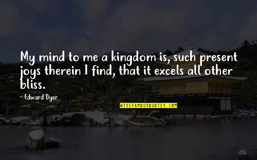 Famous Day Trading Quotes By Edward Dyer: My mind to me a kingdom is, such
