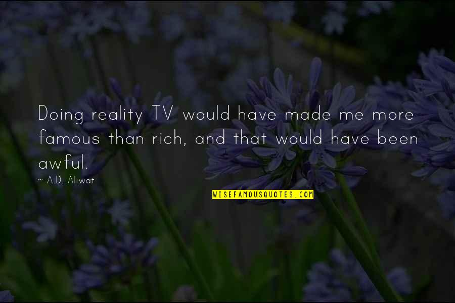 Famous D'day Quotes By A.D. Aliwat: Doing reality TV would have made me more