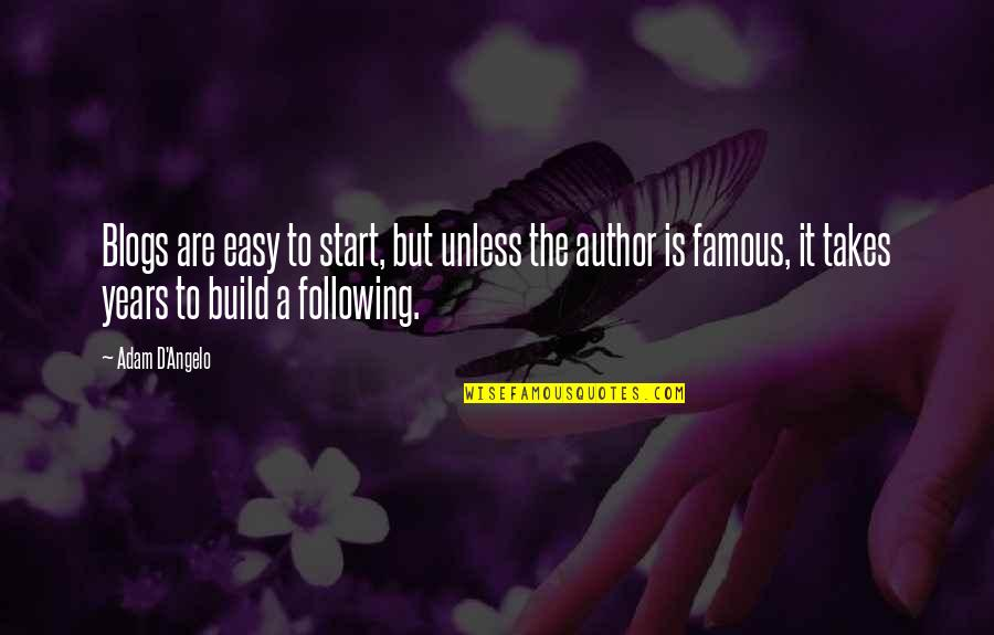 Famous D'day Quotes By Adam D'Angelo: Blogs are easy to start, but unless the
