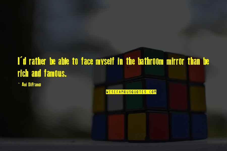 Famous D'day Quotes By Ani DiFranco: I'd rather be able to face myself in