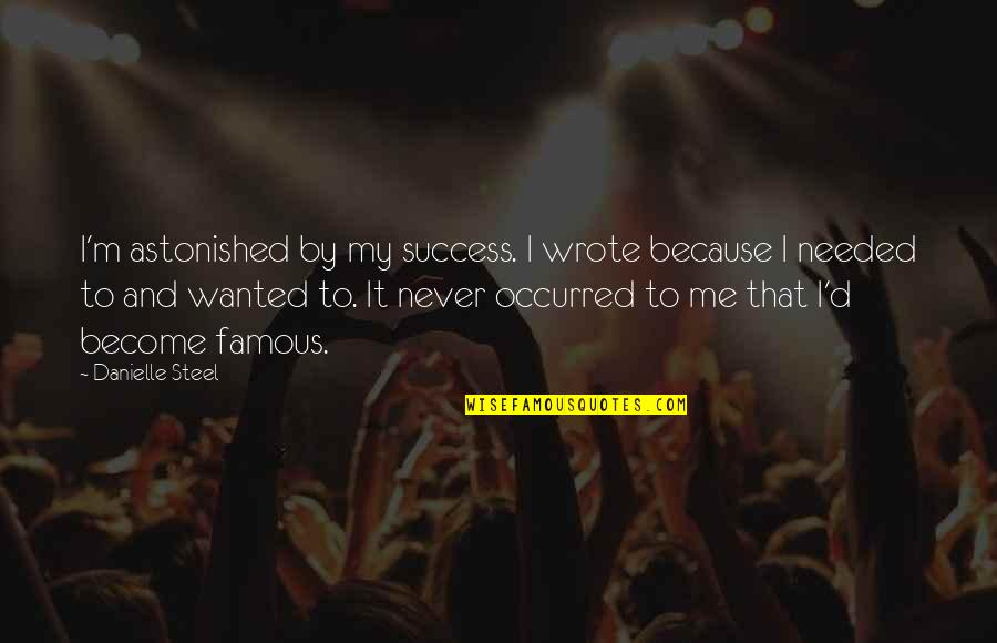 Famous D'day Quotes By Danielle Steel: I'm astonished by my success. I wrote because