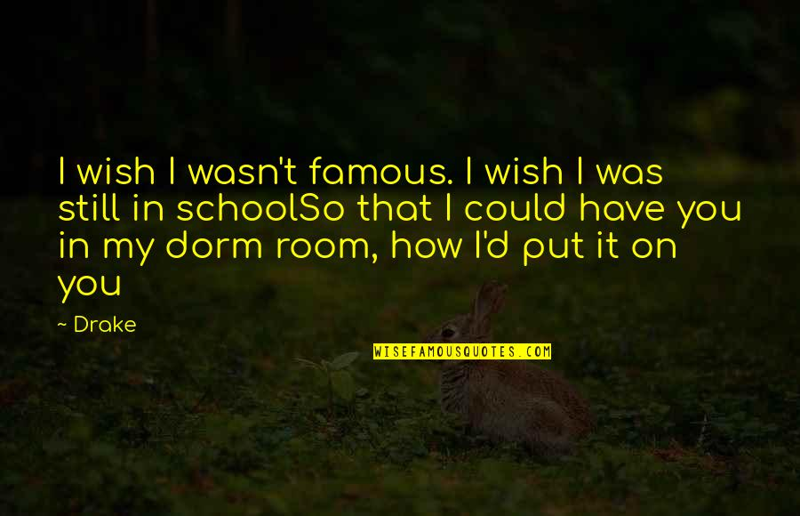 Famous D'day Quotes By Drake: I wish I wasn't famous. I wish I