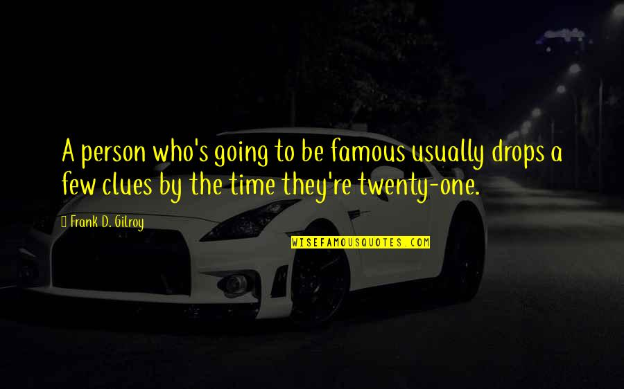 Famous D'day Quotes By Frank D. Gilroy: A person who's going to be famous usually