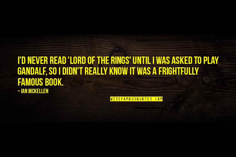 Famous D'day Quotes By Ian McKellen: I'd never read 'Lord of the Rings' until