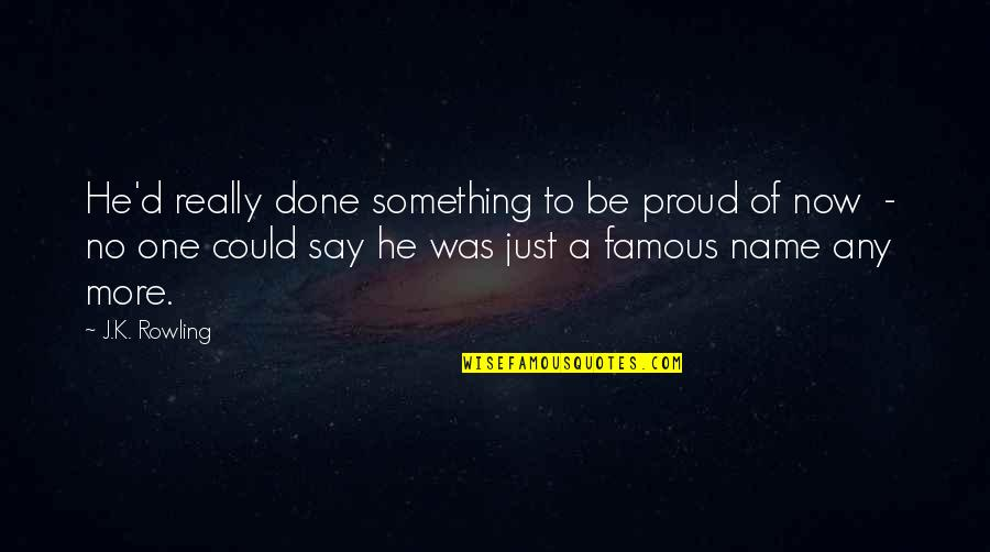 Famous D'day Quotes By J.K. Rowling: He'd really done something to be proud of