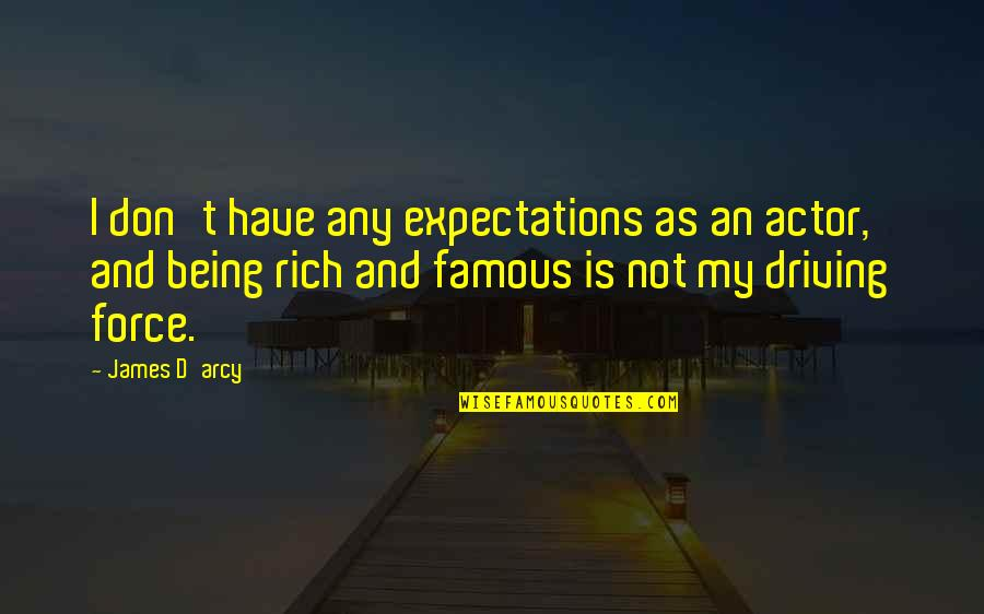 Famous D'day Quotes By James D'arcy: I don't have any expectations as an actor,
