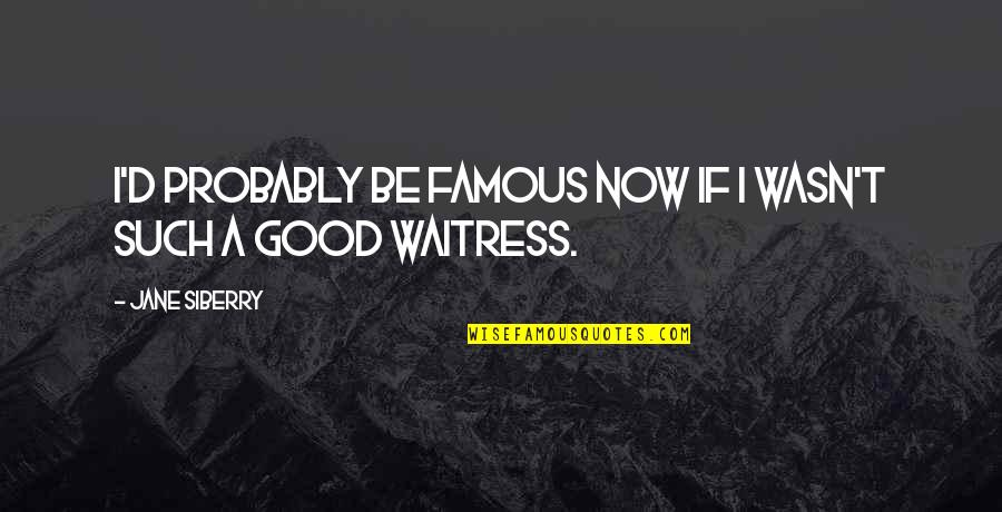 Famous D'day Quotes By Jane Siberry: I'd probably be famous now if I wasn't