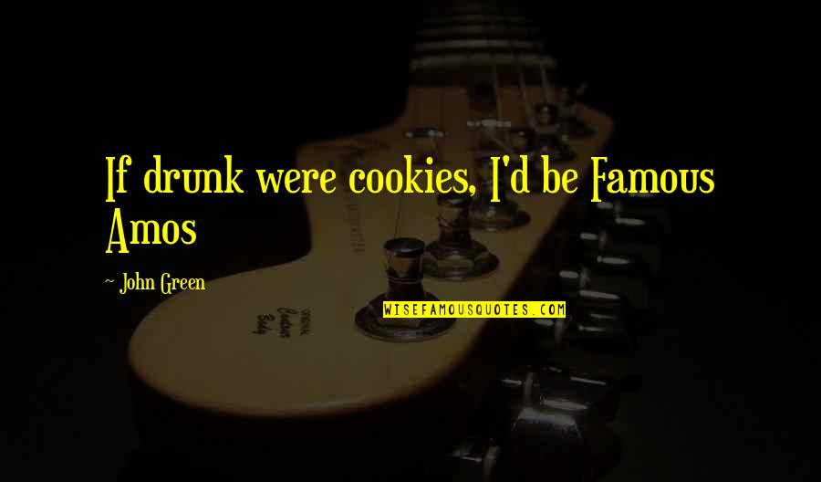 Famous D'day Quotes By John Green: If drunk were cookies, I'd be Famous Amos