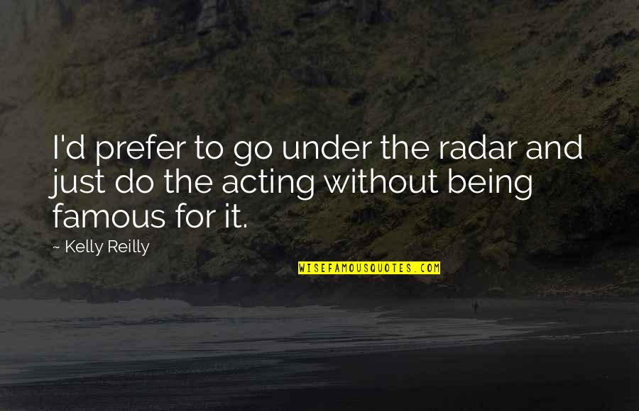 Famous D'day Quotes By Kelly Reilly: I'd prefer to go under the radar and
