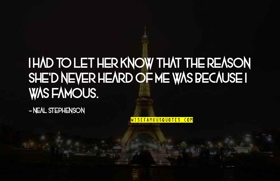 Famous D'day Quotes By Neal Stephenson: I had to let her know that the