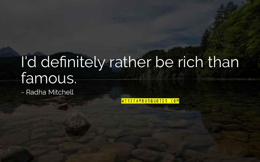 Famous D'day Quotes By Radha Mitchell: I'd definitely rather be rich than famous.