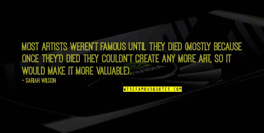Famous D'day Quotes By Sariah Wilson: Most artists weren't famous until they died (mostly