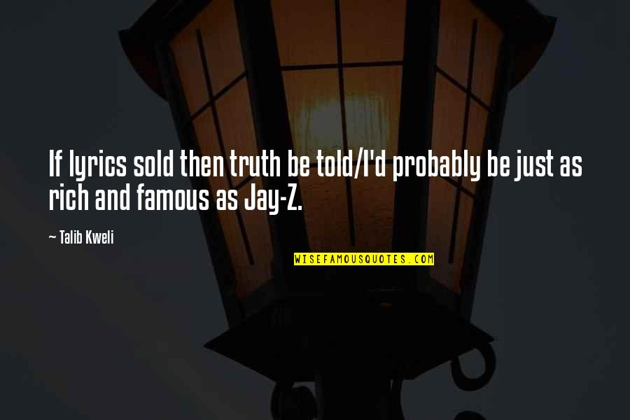Famous D'day Quotes By Talib Kweli: If lyrics sold then truth be told/I'd probably