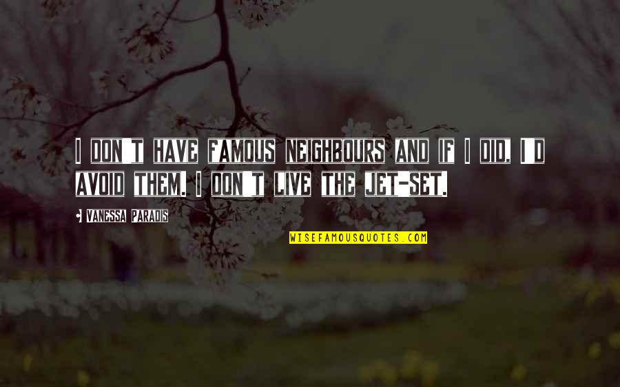 Famous D'day Quotes By Vanessa Paradis: I don't have famous neighbours and if I