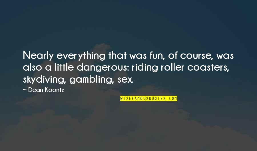 Famous Deca Quotes By Dean Koontz: Nearly everything that was fun, of course, was