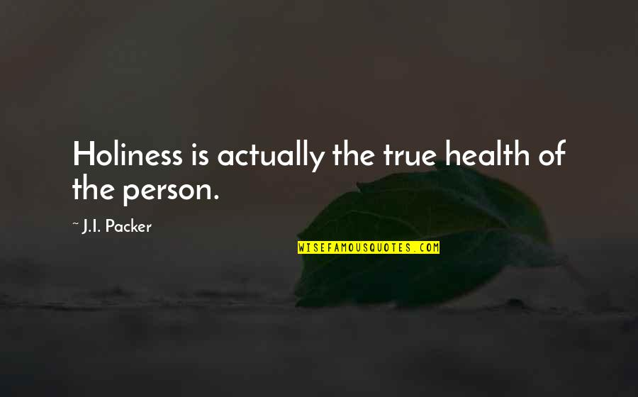 Famous Deca Quotes By J.I. Packer: Holiness is actually the true health of the