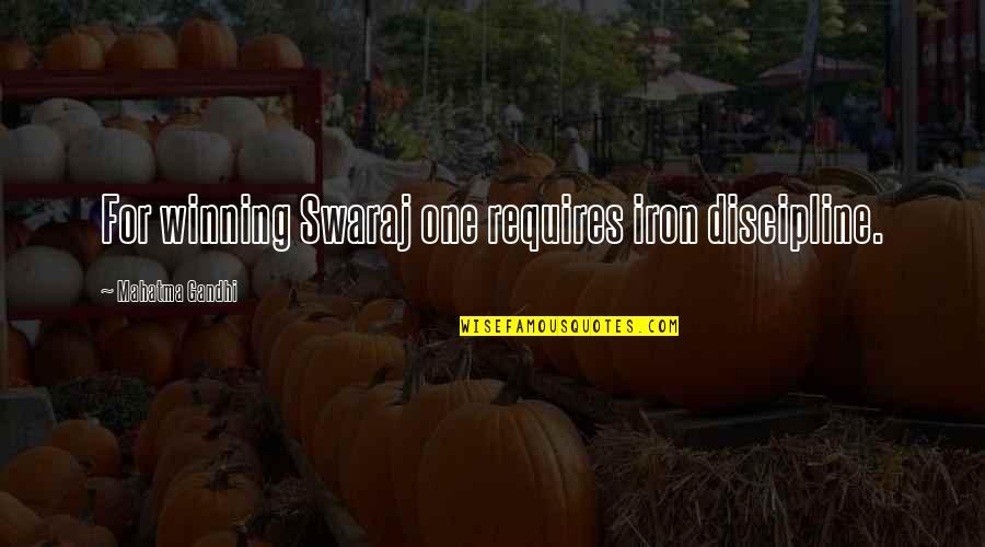 Famous Deca Quotes By Mahatma Gandhi: For winning Swaraj one requires iron discipline.