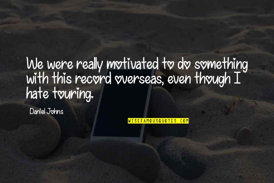 Famous Decolonization Quotes By Daniel Johns: We were really motivated to do something with