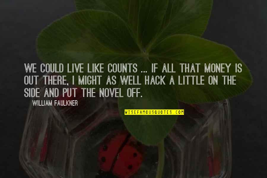 Famous Decolonization Quotes By William Faulkner: We could live like counts ... If all