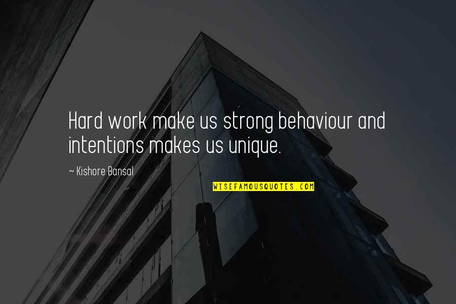 Famous Detective Quotes By Kishore Bansal: Hard work make us strong behaviour and intentions