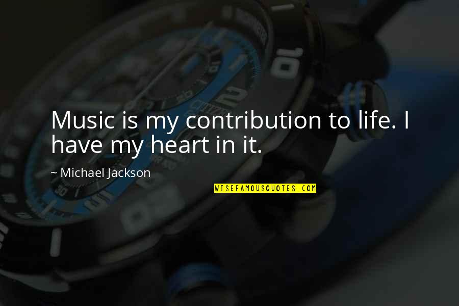Famous Disasters Quotes By Michael Jackson: Music is my contribution to life. I have