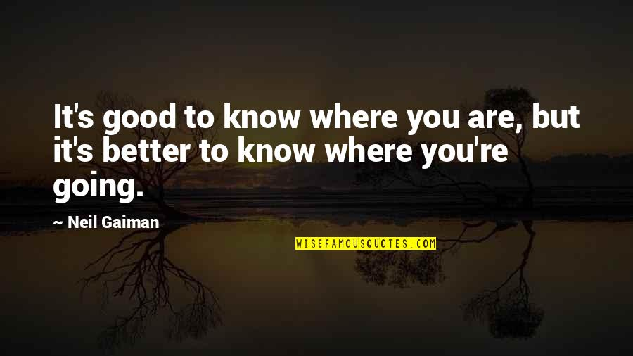 Famous Disasters Quotes By Neil Gaiman: It's good to know where you are, but