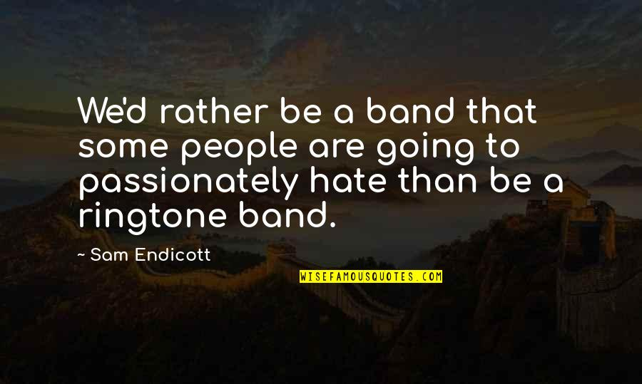 Famous Disasters Quotes By Sam Endicott: We'd rather be a band that some people