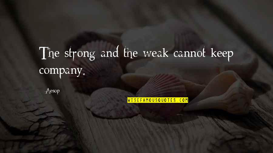 Famous Dots Quotes By Aesop: The strong and the weak cannot keep company.