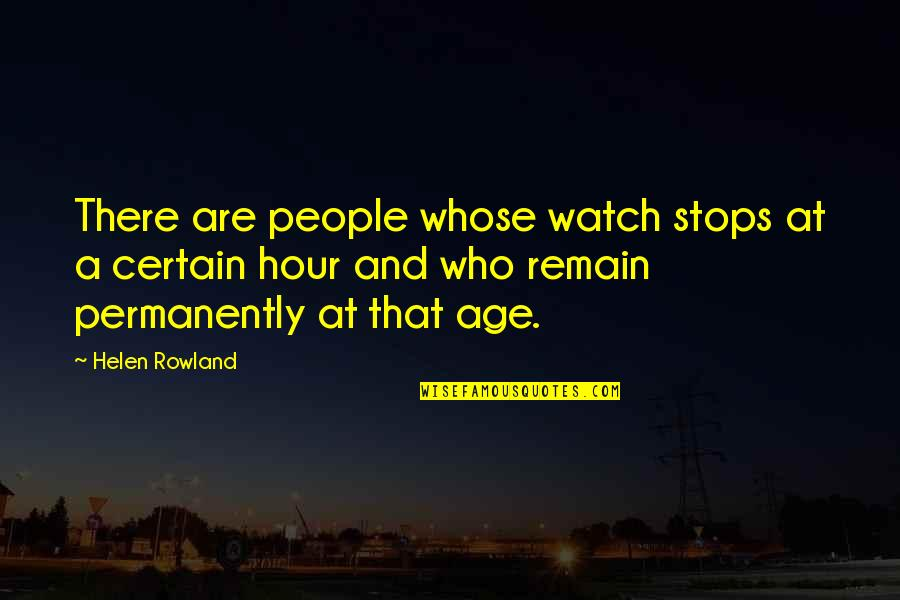 Famous Dots Quotes By Helen Rowland: There are people whose watch stops at a