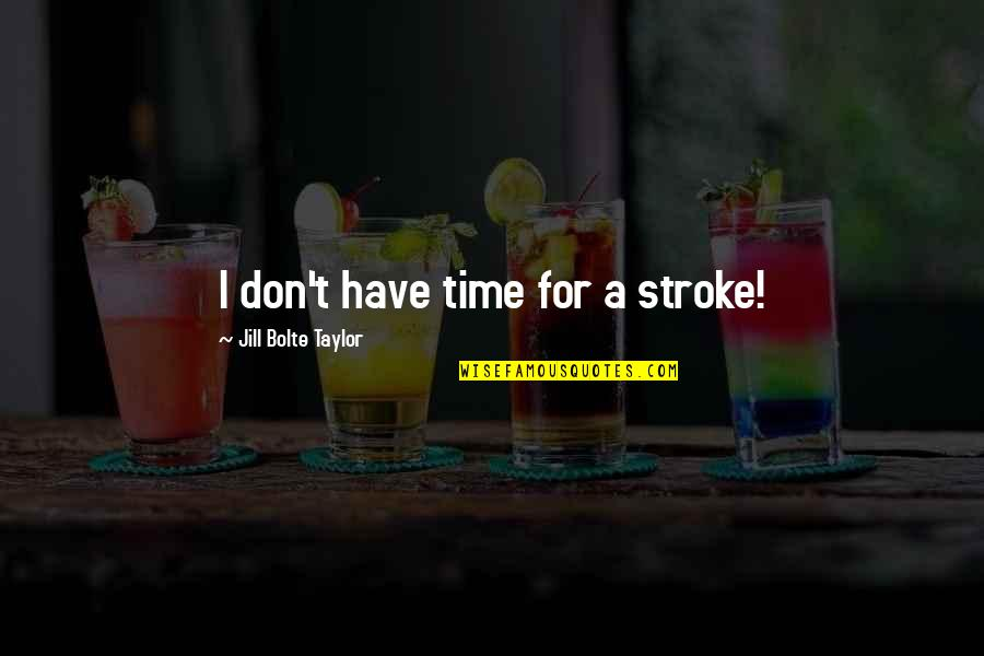 Famous Dots Quotes By Jill Bolte Taylor: I don't have time for a stroke!