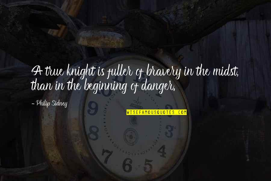 Famous Dots Quotes By Philip Sidney: A true knight is fuller of bravery in