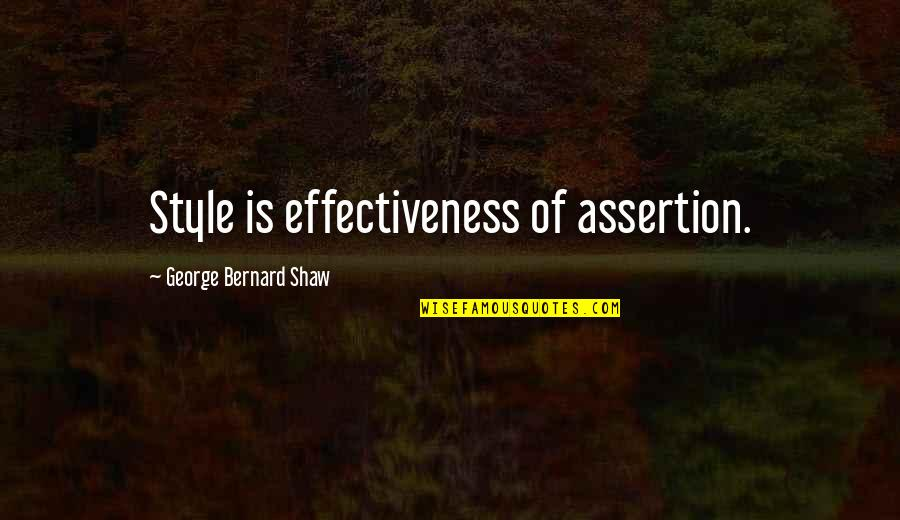 Famous Dusty Rhodes Quotes By George Bernard Shaw: Style is effectiveness of assertion.