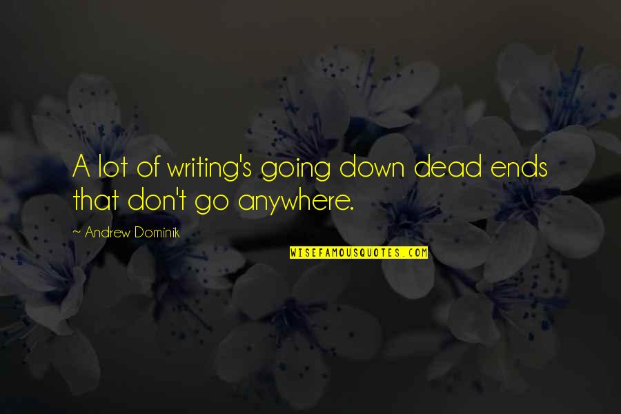 Famous Elitist Quotes By Andrew Dominik: A lot of writing's going down dead ends