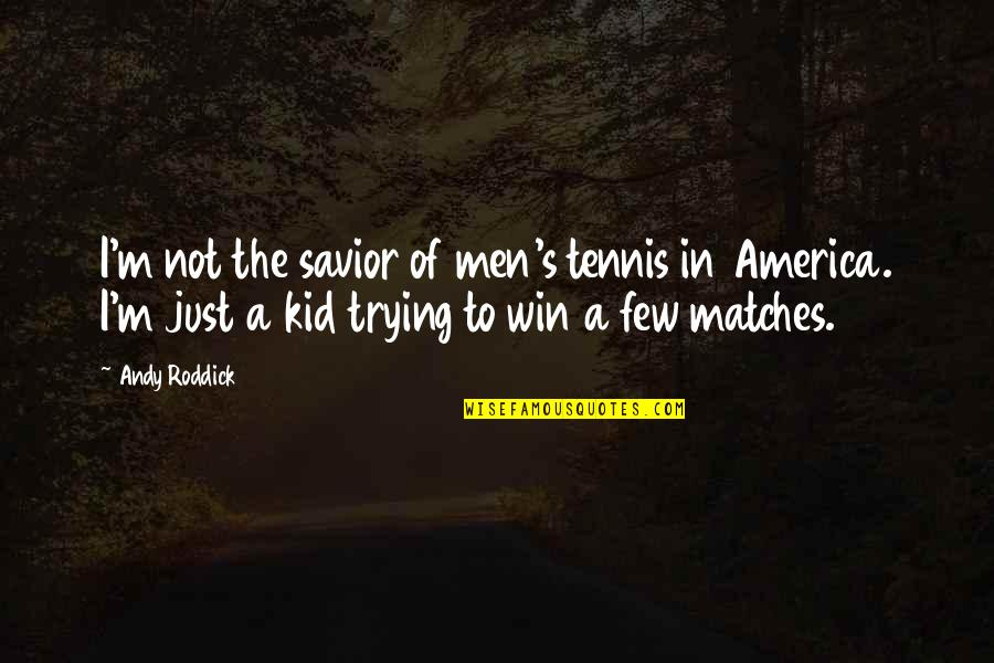 Famous Elitist Quotes By Andy Roddick: I'm not the savior of men's tennis in