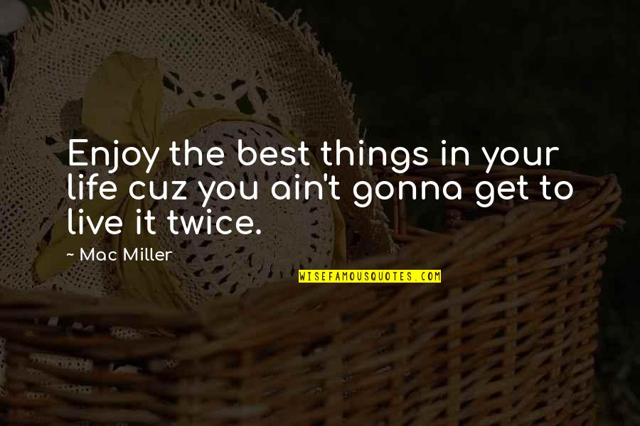Famous Elitist Quotes By Mac Miller: Enjoy the best things in your life cuz