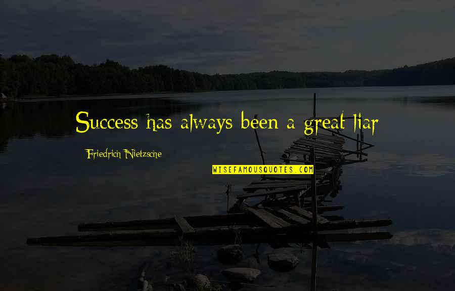 Famous Endangered Animal Quotes By Friedrich Nietzsche: Success has always been a great liar